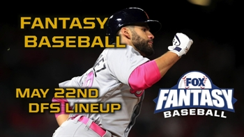 Daily Fantasy Baseball Advice - May 22 - DraftKings