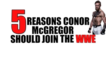 5 reasons Conor McGregor should join the WWE