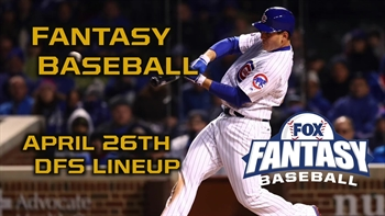 Daily Fantasy Baseball Advice - April 26