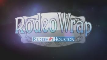 RODEOHOUSTON: Rodeo Wrap 3/22