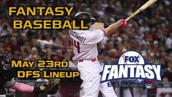 Daily Fantasy Baseball Advice - May 23 - DraftKings