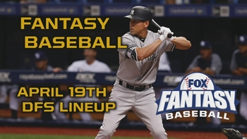 Daily Fantasy Baseball Advice for April 19